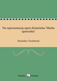 "Na reprezentację opery Kniaźnina ""Matka spartanka"""