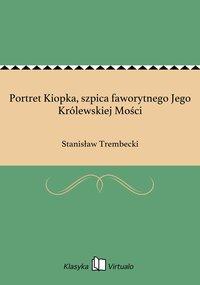 Portret Kiopka, szpica faworytnego Jego Królewskiej Mości - Stanisław Trembecki - ebook