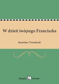 W dzień świętego Franciszka - Stanisław Trembecki - ebook