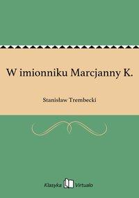 W imionniku Marcjanny K. - Stanisław Trembecki - ebook