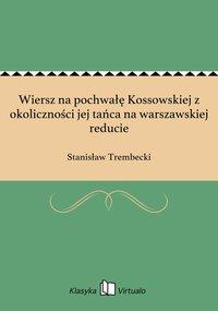 Wiersz na pochwałę Kossowskiej z okoliczności jej tańca na warszawskiej reducie - Stanisław Trembecki - ebook