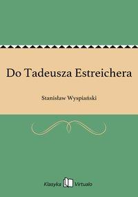 Do Tadeusza Estreichera