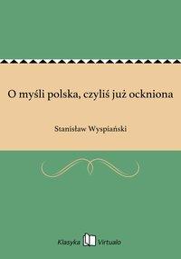 O myśli polska, czyliś już ockniona