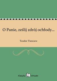 O Panie, ześlij zdrój ochłody... - Teodor Tiutczew - ebook