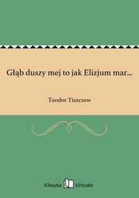 Głąb duszy mej to jak Elizjum mar...