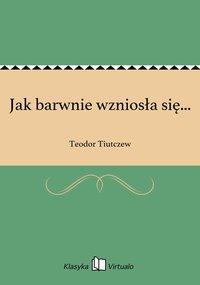 Jak barwnie wzniosła się... - Teodor Tiutczew - ebook