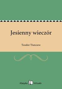 Jesienny wieczór - Teodor Tiutczew - ebook