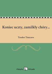 Koniec uczty, zamilkły chóry... - Teodor Tiutczew - ebook