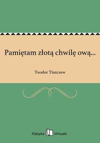 Pamiętam złotą chwilę ową... - Teodor Tiutczew - ebook
