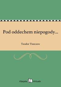 Pod oddechem niepogody... - Teodor Tiutczew - ebook