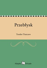 Przebłysk - Teodor Tiutczew - ebook