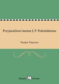 Przyjacielowi memu J. P. Połońskiemu - Teodor Tiutczew - ebook