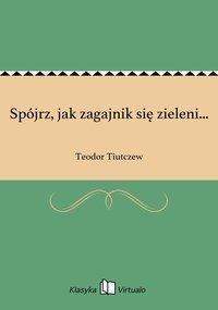 Spójrz, jak zagajnik się zieleni... - Teodor Tiutczew - ebook