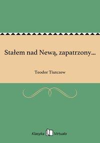 Stałem nad Newą, zapatrzony... - Teodor Tiutczew - ebook