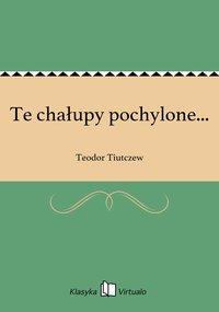 Te chałupy pochylone... - Teodor Tiutczew - ebook