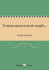 Trumna spuszczona do mogiły... - Teodor Tiutczew - ebook