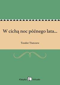 W cichą noc późnego lata... - Teodor Tiutczew - ebook