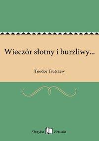 Wieczór słotny i burzliwy... - Teodor Tiutczew - ebook