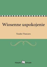 Wiosenne uspokojenie - Teodor Tiutczew - ebook