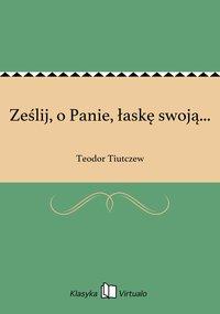 Ześlij, o Panie, łaskę swoją... - Teodor Tiutczew - ebook