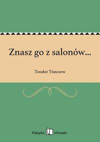 Znasz go z salonów... - Teodor Tiutczew - ebook