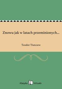 Znowu jak w latach przeminionych... - Teodor Tiutczew - ebook