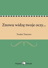 Znowu widzę twoje oczy... - Teodor Tiutczew - ebook