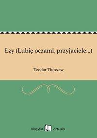 Łzy (Lubię oczami, przyjaciele...) - Teodor Tiutczew - ebook