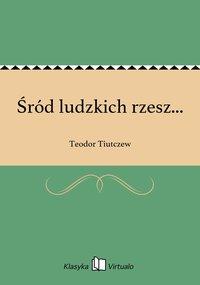 Śród ludzkich rzesz... - Teodor Tiutczew - ebook