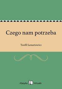 Czego nam potrzeba - Teofil Lenartowicz - ebook