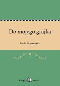 Do mojego grajka - Teofil Lenartowicz - ebook
