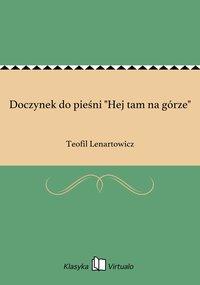 """Doczynek do pieśni """"Hej tam na górze"""" - Teofil Lenartowicz - ebook"""