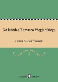 Do księdza Tomasza Węgierskiego