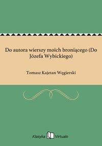 Do autora wierszy moich broniącego (Do Józefa Wybickiego)