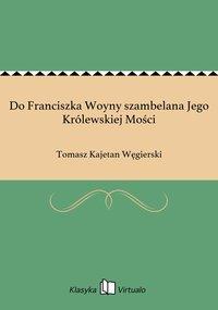 Do Franciszka Woyny szambelana Jego Królewskiej Mości