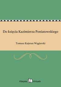Do księcia Kazimierza Poniatowskiego