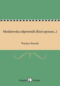 Moskiewska odpowiedź (Ktoś spytany...)