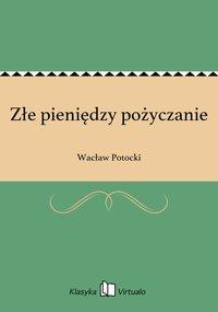 Złe pieniędzy pożyczanie - Wacław Potocki - ebook