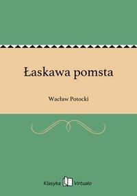 Łaskawa pomsta - Wacław Potocki - ebook