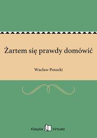 Żartem się prawdy domówić - Wacław Potocki - ebook