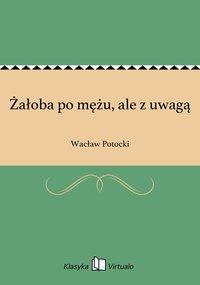 Żałoba po mężu, ale z uwagą - Wacław Potocki - ebook
