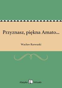 Przyznasz, piękna Amato...