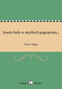 Joasia była w myślach pogrążona...