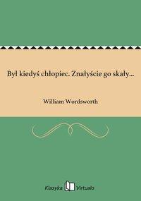 Był kiedyś chłopiec. Znałyście go skały... - William Wordsworth - ebook