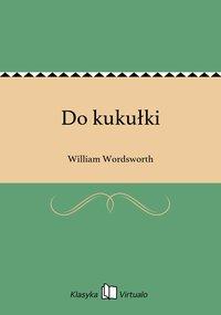 Do kukułki - William Wordsworth - ebook