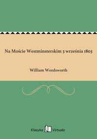 Na Moście Westminsterskim 3 września 1803 - William Wordsworth - ebook