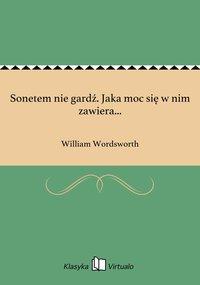 Sonetem nie gardź. Jaka moc się w nim zawiera... - William Wordsworth - ebook